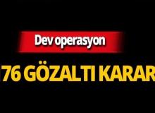 Kritik operasyon: 176 gözaltı kararı!