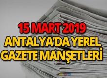 15 Mart 2019 Antalya'nın yerel gazete manşetleri