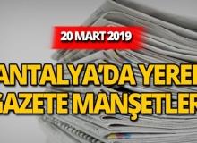 20 Mart 2019 Antalya'nın yerel gazete manşetleri