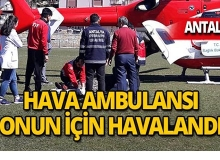 57 yaşındaki kadın için hava ambulansı devreye girdi!