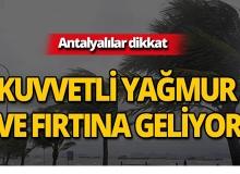 Aman dikkat! Antalya için kuvvetli yağış ve fırtına uyarısı