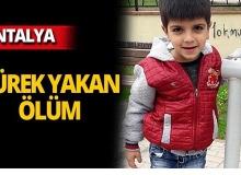 Antalya'da 6 yaşındaki çocuğun kahreden ölümü!