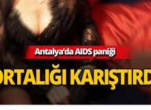 Antalya'da AIDS paniği!