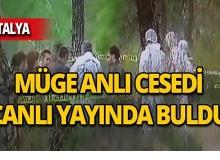 Antalya'da canlı yayında aranan ceset bulundu!