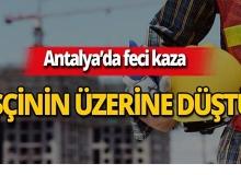Antalya'da feci iş kazası!