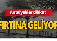 Dikkat! Antalya'da fırtına bekleniyor!