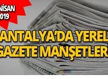 18 Nisan 2019 Antalya'nın yerel gazete manşetleri