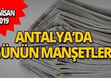 19 Nisan 2019 Antalya'nın yerel gazete manşetleri