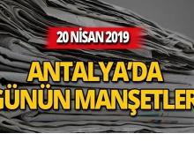20 Nisan 2019 Antalya'nın yerel gazete manşetleri