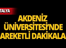 Akdeniz Üniversitesi'nde hareketli dakikalar!