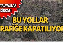 Antalya'da 1 Mayıs'ta bu yollar kapalı olacak!