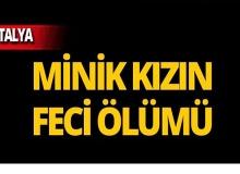 Antalya'da 3 yaşındaki kızın kahreden ölümü!
