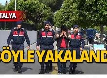 Antalya'da cezaevi firarisi yakayı böyle ele verdi!