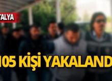 Antalya'da eş zamanlı operasyon: 105 şüpheli yakalandı!