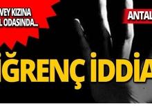 Antalya'da iğrenç olay: O baba tutuklandı!