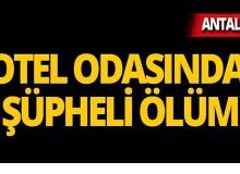 Antalya'da otel odasında ölü bulundu!