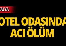 Antalya'da turist otel odasında ölü bulundu!