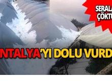 Antalya'da dolu yıktı geçti!