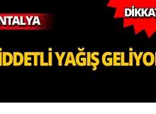 Antalyalılar dikkat! Şiddetli yağış geliyor