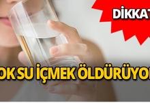 Aşırı su içmek öldürüyor!
