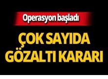Büyük operasyon: Çok sayıda gözaltı kararı!