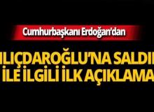 Cumhurbaşkanı Erdoğan'dan Kılıçdaroğlu'na saldırı ile ilgili açıklama!