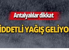 Dikkat! Antalya'da kuvvetli yağış bekleniyor
