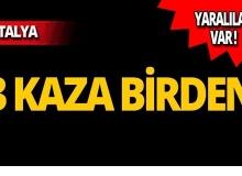 Antalya'da 3 ayrı kaza: Yaralılar var!