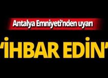Antalya Emniyeti'nden vatandaşlara uyarı!