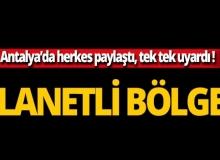 """Antalya'da birbirlerini uyardılar: """"Lanetli bölge"""""""