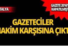 Antalya'da gazeteciler hakim karşısına çıktı!