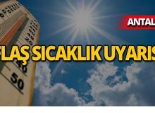 Dikkat! Antalya'ya peş peşe yüksek sıcaklık uyarısı