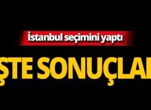 İşte İstanbul seçim sonuçları!