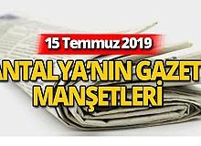 15 Temmuz 2019 Antalya'nın yerel gazete manşetleri