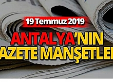 19 Temmuz 2019 Antalya'nın yerel gazete manşetleri