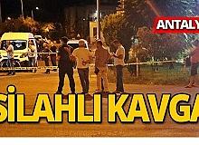 Antalya'da silahlı kavgada kan aktı