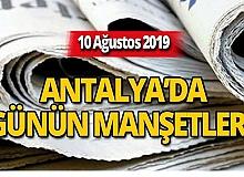 10 Ağustos 2019 Antalya'nın yerel gazete manşetleri