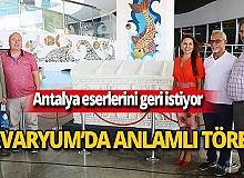 Antalya eserlerini geri istiyor! 6 bin imzaya ulaşıldı