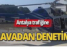 Antalya trafiğine helikopterli denetim