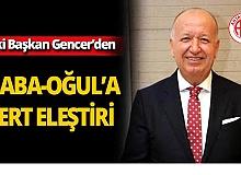 Eski Başkan Gencer'den Baba-Oğul'a sert eleştiri