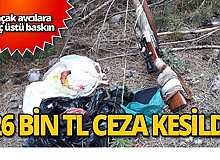 Kaçak avcılara 26 bin TL ceza!