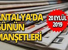 20 Eylül 2019 Antalya'nın yerel gazete manşetleri