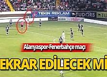 Alanyaspor-Fenerbahçe maçı tekrar edilecek mi?