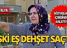 Antalya'da korkunç olay! Eski eşi dehşeti yaşattı