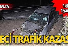 Araç kontrolden çıktı! 1 ölü 1 yaralı