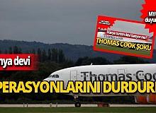 Dünya devi Thomas Cook operasyonlarını durdurdu!