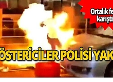 Eylemciler polisi ateşe verdiler!