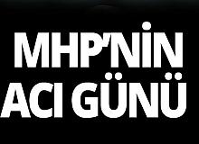 MHP'nin acı günü!