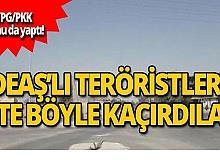 YPG/PKK, DEAŞ'lı teröristlerin kaçmasını sağladı