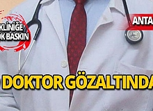 Antalya'da kliniğe şok baskın! O doktor gözaltında